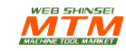 WEB SHINSEI  MTM MACHINE TOOL MARKET